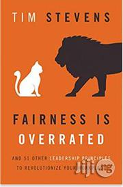 Fairness Is Overrated: And 51 Other Leadership Principles to Revolutionize Your Workplace | Books & Games for sale in Lagos State, Surulere