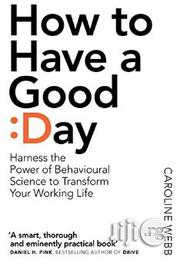 How To Have A Good Day: A Revolutionary Handbook For Work And Life | Books & Games for sale in Lagos State, Surulere