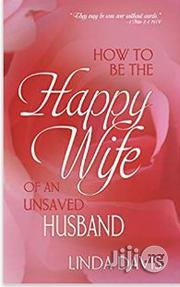 How To Be The Happy Wife Of An Unsaved Husband Linda Davis | Books & Games for sale in Lagos State, Surulere