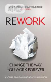 Rework: Change The Way You Work Forever By Jason Fried, David Hansson | Books & Games for sale in Lagos State, Ikeja