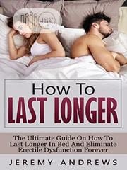 How To Eliminate Erectile Dysfunction And Last Longer In Bed E-book | Books & Games for sale in Ondo State, Akure
