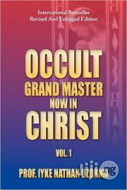 Occult Grand Master Now In Christ By Prof. Iyke Nathan Uzorma,Volume 1 | Books & Games for sale in Lagos State, Ikeja